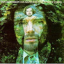 "A young man with shoulder-length hair and beard wearing a shirt and tie. The man is translucent and behind him is another image of the same man wearing a white kaftan. Above the images of the man is written his name (Van Morrison) in white block capitals. ""His Band and the Street Choir"" is written in the same writing next to it."