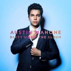 Dirty Work (Austin Mahone album) - Image: Austin Mahone Dirty Work (2017 album)