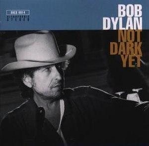 Not Dark Yet - Image: Bob Dylan Not Dark Yet