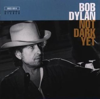 Not Dark Yet - Image: Bob Dylan Not Dark Yet