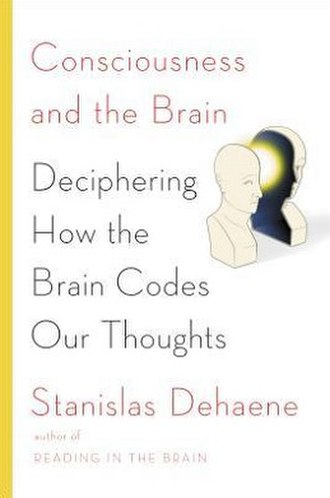 Consciousness and the Brain - Image: Cover for hardcover version of Consciousness and the Brain, Deciphering How the Brain Codes Our Thoughts by Stanislas Dehaene