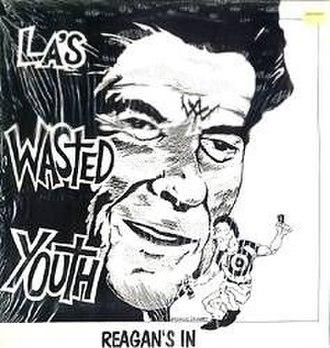 Reagan's In - Image: Laswastedyouth reagansin cover