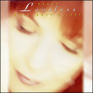 Only What I Feel - Image: Patty Loveless Only What I Feel