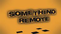 Something Remote