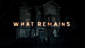 What Remains (TV series) - Image: What Remains (TV series) titlecard