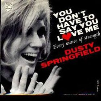 You Don't Have to Say You Love Me - Image: 035 Dusty Springfield You Don't Have To Say You Love Me