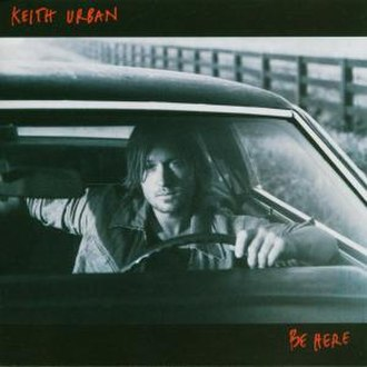 Be Here - Image: Keith Urban Be Here (alternative cover)