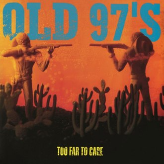 Too Far to Care - Image: Old 97s Too Far To Care