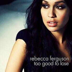 Too Good to Lose - Image: Rebecca Ferguson Too Good to Lose