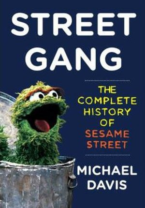Street Gang - Street Gang: The Complete History of Sesame Street