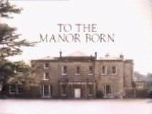 To the Manor Born - Image: Tothemanorborn
