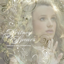 "Upper bust of a blond woman. She is standing in front of a mirror, with her hand against it. She is looking above through the mirror. The picture is covered in flourished white drawings. In the middle, the words ""BRITNEY SPEARS"" are written in flourished white letters. Below, the words ""SOMEDAY (I WILL UNDERSTAND)"" are written in smaller capital letters."