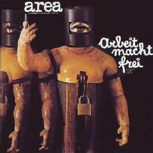 Arbeit macht frei (album) - Image: Area Arbeit macht frei