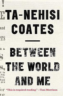 <i>Between the World and Me</i> 2015 book by Ta-Nehisi Coates