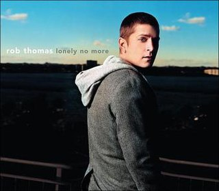 Lonely No More 2005 single by Rob Thomas