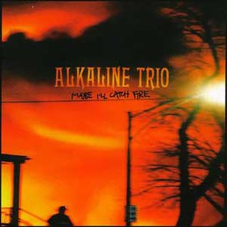 Maybe I'll Catch Fire - Image: Alkaline Trio Maybe I'll Catch Fire cover