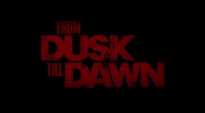 From Dusk till Dawn: The Series - Season one title card
