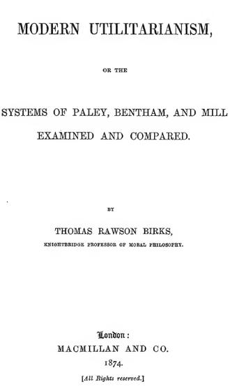 Utilitarianism - Modern Utilitarianism by Thomas Rawson Birks 1874