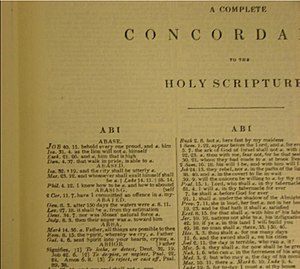 Cruden's Concordance - Alexander Cruden's Complete Concordance to the Holy Scriptures. First published 1737. The first entry, for example, 'abase' appears in the King James Version of the Bible (KJV) four times; in the books  of Job, Isaiah, Ezekiel, and Daniel. The header of the column of the first entry, 'abi', is the first three letters of the last entry on that page.