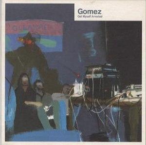 Get Myself Arrested - Image: Gomez Get Myself Arrested