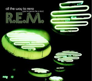 All the Way to Reno (You're Gonna Be a Star) - Image: R.E.M. All the Way to Reno (You're Gonna Be a Star)