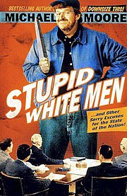 Michael Moore, pictured on the cover of one of his three best-selling books, Stupid White Men.