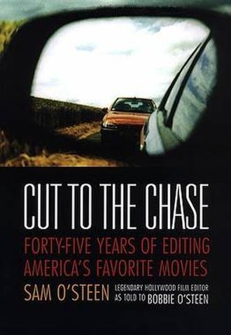 Sam O'Steen - Cover of Sam O'Steen's memoir Cut to the Chase: Forty-Five Years of Editing America's Favorite Movies.