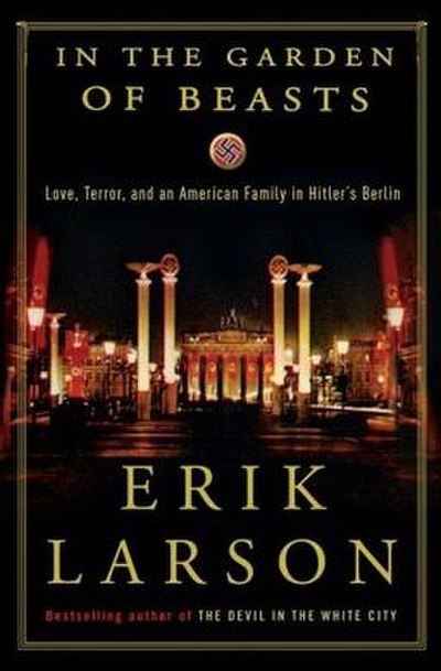 Picture of a book: In The Garden Of Beasts: Love, Terror, And An American Family In Hitler's Berlin