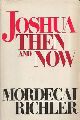 Mordecai Richler - Joshua Then and Now