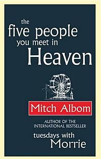 "A dark blue book cover. ""The Five People You Meet in Heaven"" covers the top half and ""Author of the international bestseller: 'Tuesdays With Morrie'"" is across the bottom. Both are in white text. In the middle is a white Ferris wheel sitting on a red banner reading ""Mitch Albom""."
