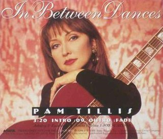 In Between Dances 1995 single by Pam Tillis