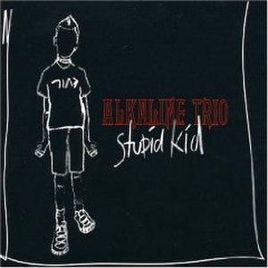 Stupid Kid - Image: Alkaline Trio Stupid Kid cover 1