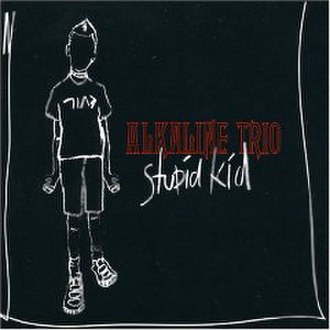 Stupid Kid - Image: Alkaline Trio Stupid Kid cover 1