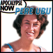 Apocalypse Now (Pere Ubu album - cover art).jpg