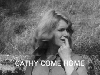 Television play - Cathy Come Home, a 1966 television play which sensitized Britons to the issue of homelessness