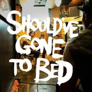 Should've Gone to Bed - Image: Should've Gone To Bed