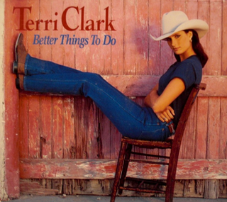 Better Things to Do 1995 single by Terri Clark
