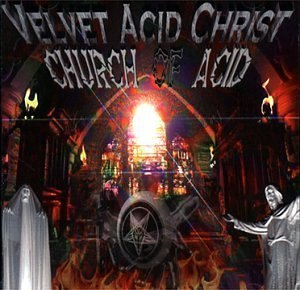 Velvet Acid Christ - Cover art for 1996's Church of Acid, which was well received in Europe.