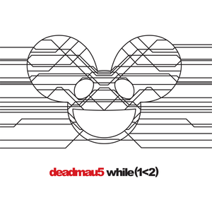 While(1 Is Less Than 2) - Image: Deadmau 5 while (12)