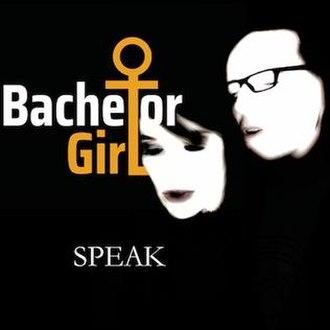 Speak (Bachelor Girl song) - Image: Speak by Bachelor Girl