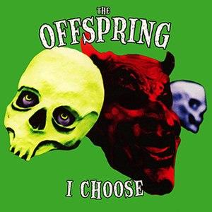 I Choose - Image: Theoffspringichoosec over