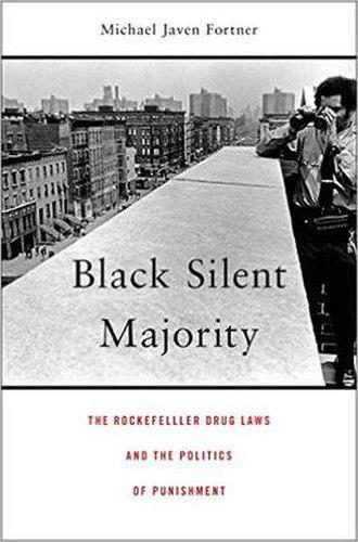 Black Silent Majority - Image: Black Silent Majority The Rockefeller Drug Laws and the Politics of Punishment