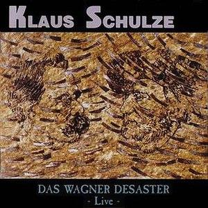 Das Wagner Desaster Live - Image: Das Wagner Desaster Live Klaus Schulze Album