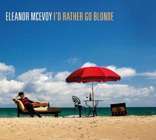 <i>Id Rather Go Blonde</i> 2010 studio album by Eleanor McEvoy