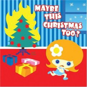 Maybe This Christmas Too? - Image: Maybe This Christmas Too album cover