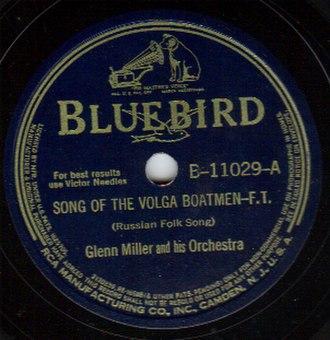 The Song of the Volga Boatmen - 1941 recording by Glenn Miller, RCA Bluebird, B-11029-A.