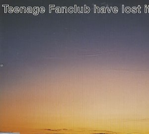 Teenage Fanclub Have Lost It - Image: Teenage Fanclub Have Lost It