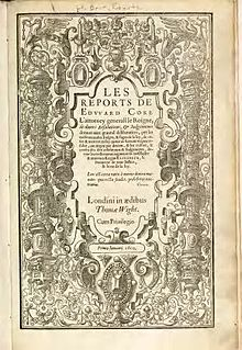 "The front cover of Coke's Reports. In the centre, the title of the book (""Les Reports de Edward Coke"") with a large subtitle. Around the outside is a collection of images centred on a pair of pillars."
