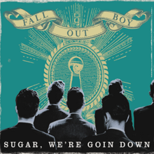 Fall Out Boy - Sugar, We're Goin Down (Official Single Cover).png