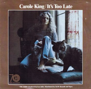 Its Too Late (Carole King song) song by Carole King